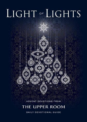 Wreath Advent Prayers - Light of Lights: Advent Devotions from The Upper Room Daily Devotional Guide
