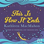 This Is How It Ends | Kathleen MacMahon