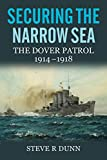 "Steve Dunn, ""Securing the Narrow Sea: The Dover Patrol, 1914-1918"" (Seaforth/US Naval Institute, 2017)"
