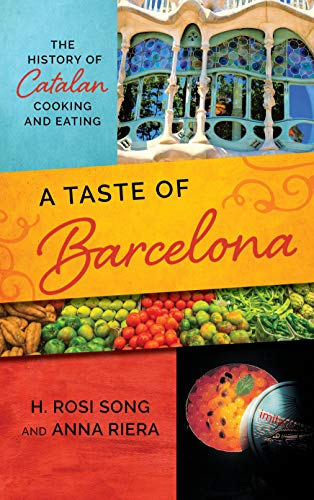 A Taste of Barcelona: The History of Catalan Cooking and Eating (Big City Food Biographies) by H. Rosi Song, Anna Riera