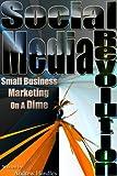 Social Media Revolution: Small Business Marketing On A Dime
