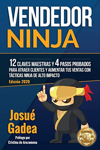 Vendedor Ninja, 12 Claves Maestras y 4 Pasos Probados Para Atraer Clientes Y Aumentar Tus Ventas Con Tacticas Ninja de Alto Impacto