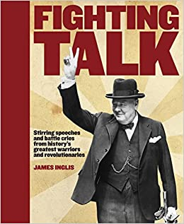 Book Fighting Talk: The Most Stirring Speeches, Surrenders, Battle Cries and Fighting Words in History