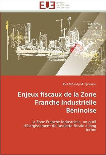 Book Enjeux fiscaux de la Zone Franche Industrielle Béninoise: La Zone Franche Industrielle, un outil d'élargissement de l'assiette fiscale à long terme (Omn.Univ.Europ.)