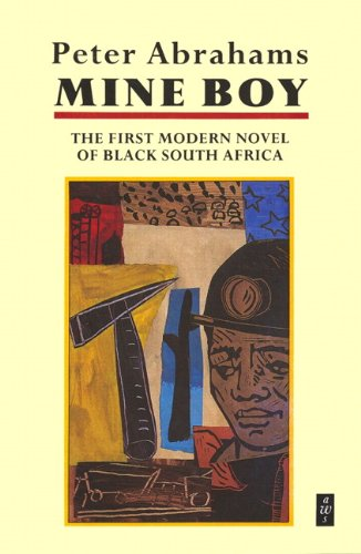 Mine Boy: The First Modern Novel of Black South Africa