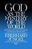 God as Mystery of the World, Eberhard Jungel, 0802863973