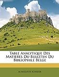 Table Analytique des Matieres du Bulletin du Bibliophile Belge, M. Auguste Scheler, 1148035532