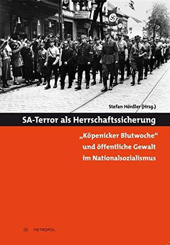 """SA-Terror als Herrschaftssicherung: """"Köpenicker Blutwoche"""" und öffentliche Gewalt im Nationalsozialismus"""