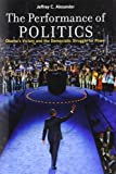 The Performance of Politics, Jeffrey C. Alexander, 0199744467
