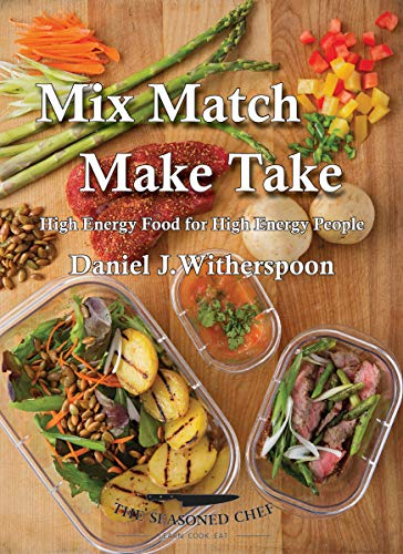 Mix Match Make Take: High Energy Food for High Energy People by [Witherspoon, Daniel J.]