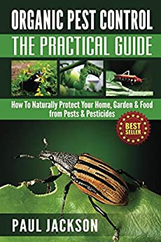 Organic pest control the practical guide how to naturally protect your home garden food - Organic gardening practical tips ...