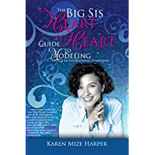 The Big Sis Heart to Heart Guide to Modeling: An Inspirational Companion