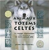 Animaux totems celtes : Un voyage chamanique à la rencontre de votre animal allié. Avec un livre illustré, 20 cartes d'animaux totems (1CD audio)