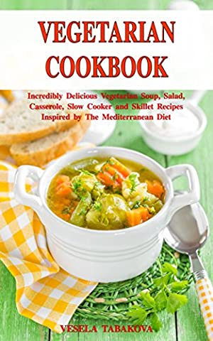 Vegetarian Cookbook: Incredibly Delicious Vegetarian Soup, Salad, Casserole, Slow Cooker and Skillet Recipes Inspired by The Mediterranean Diet: Weight Loss and Detox (Healthy Cooking Book 1) - Quinoa Gluten Free Cookies