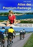 Atlas der Premium-Radwege: Deutschland & Europa II Deutschland: der Sueden, der Norden, der Osten;  Spanien & Mallorca | Schweden | Daenemark   Niederlande | Belgien | Schweiz