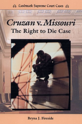 Cruzan V. Missouri: The Right to Die Case (Landmark Supreme Court Cases) (Us Supreme Court Right To Die Cases)