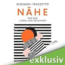 Nähe: Wie wir lieben und begehren Hörbuch von Giovanni Frazzetto Gesprochen von: Frank Arnold