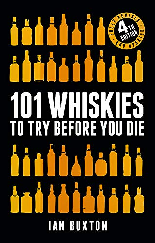 101 Whiskies to Try Before You Die (Revised and Updated): 4th Edition by Ian Buxton
