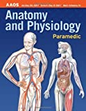 By AAOS) American Academy of Orthopaedic Surgeons (AAOS) - Paramedic: Anatomy & Physiology (1st Edition) (6/25/05)