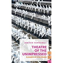 Theatre of the Unimpressed: In Search of Vital Drama