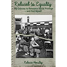 Reduced to Equality: My Odyssey to Renounce Racial Privilege ~ and Find Myself