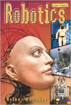 Robotics: Cool Science Series por Helena Domaine epub