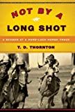 Not by a Long Shot, T. D. Thornton, 1586484494