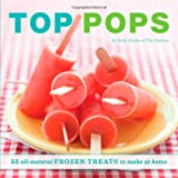 Top Pops: 55 All-Natural Frozen Treats to Make at Home