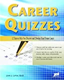 Career Quizzes: 12 Tests to Help You Discover and Develop Your Dream Career, John J. Liptak, 1593574444