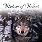 Wisdom of Wolves: Leadership Lessons from Nature | Twyman Towery