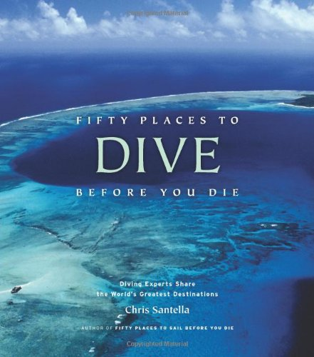 Fifty Places to Dive Before You Die: Diving Experts Share the World