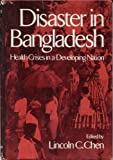 Disaster in Bangladesh : Health Crises in a Developing Nation, Lincoln C. Chen, 0195016467