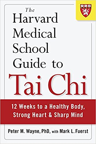 The Harvard Medical School Guide to Tai Chi: 12 Weeks to a
