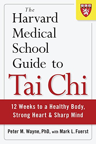 The Harvard Medical School Guide to Tai Chi: 12 Weeks to a Healthy Body, Strong Heart, and Sharp Min