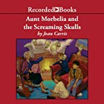 Aunt Morbelia and the Screaming Skulls | Joan Carris