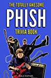 The Totally Awesome Phish Trivia Book: Uncover The