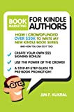 Book Marketing For Kindle Authors: How I Raised Over $30k in 30-Days To Write My New Kindle Book (Crowdfunding Tips & Tricks for Authors)
