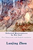 Selected Masterpieces by Bai Juyi: Tang poems with English translation
