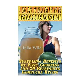 Ultimate Kombucha: Surprising Benefits Of Fizzy Goodness And 20 Refreshing Kombucha Recipe 4 Ultimate Kombucha: Surprising Benefits Of Fizzy Goodness And 20 Refreshing Kombucha Recipe The market is flooded with all kinds of beverages, all claiming