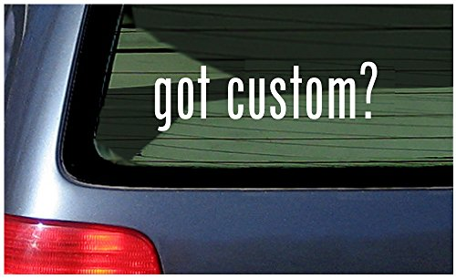 got ? White Sticker Window Decal Vinyl Custom Personalized Customized Text Lettering (Decals Custom Car)