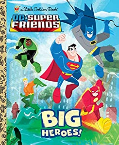 Big Heroes! (DC Super Friends) (Little Golden Book)