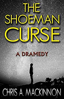 The Shoeman Curse: An ill-fated family man, turned author, tries to beat the odds of life; humor and drama. by [MacKinnon, Chris A.]