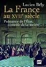 La France au XVIIe siècle. Puissance de l'Etat, contrôle de la société par Bély
