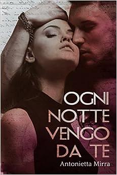 Ogni notte vengo da te (Italian Edition)
