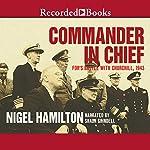 Commander in Chief: FDR's Battle with Churchill, 1943 | Nigel Hamilton