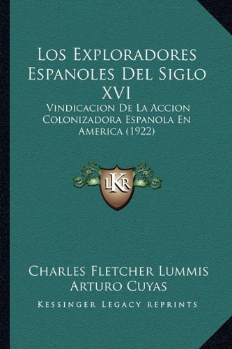 Download Los Exploradores Espanoles Del Siglo XVI: Vindicacion De La Accion Colonizadora Espanola En America (1922) (Spanish Edition) ebook