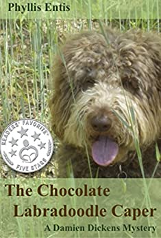 THE CHOCOLATE LABRADOODLE CAPER: A Damien Dickens Mystery (Damien Dickens Mysteries Book 3) by [Entis, Phyllis]