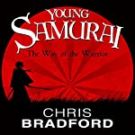 The Way of the Warrior: Young Samurai, Book 1 | Chris Bradford