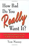 How Bad Do You Really Want It?, Tom Massey, 1934759031
