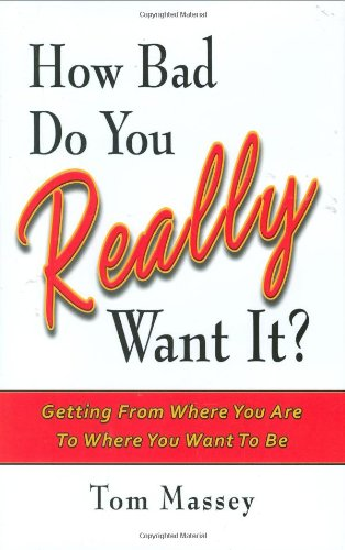 How Bad Do You REALLY Want It?: Getting From Where You Are To Where You Want To Be